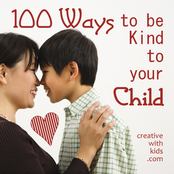 100 Ways to Be Kind to Your Child by Creative with Kids @BonbonBreak