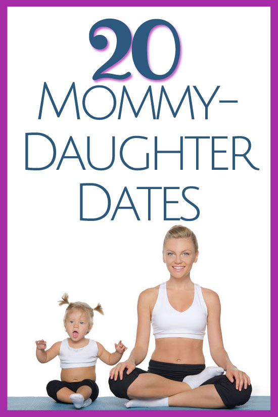 20 FUN Mommy Daughter Dates