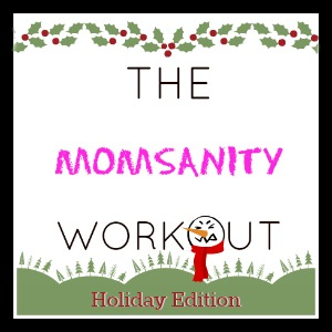 The Momsanity Workout: Holiday Edition by Moms New Stage MOMSANITY WORKOUT