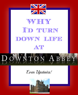 Why I'd turn down life at Downton Abbey