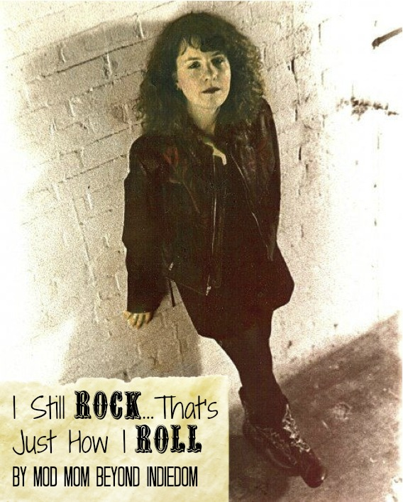 I Still Rock…That's Just How I Roll by Mod Mom Beyond IndieDom