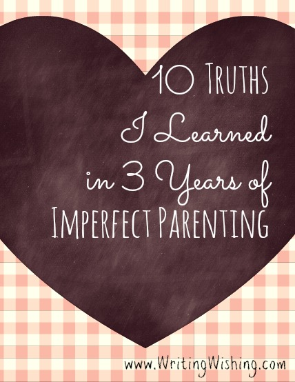 10 Truths I Learned in 3 Years of Imperfect Parenting