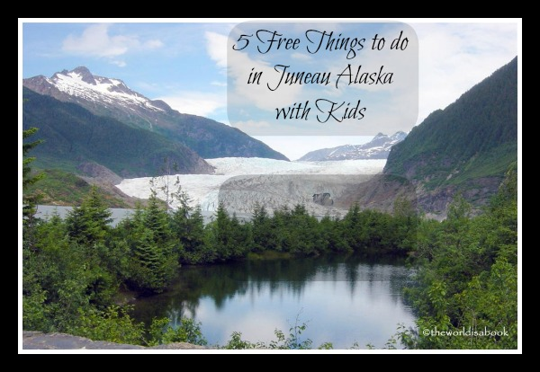 5 Free Things to do in Juneau, Alaska with Kids by The World is a Book
