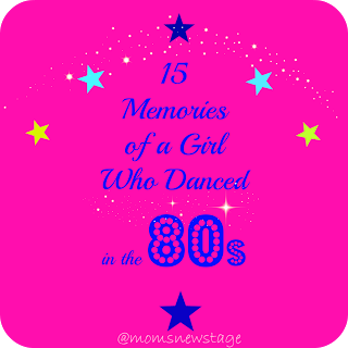 15 Memories of a Girl Who Danced in the 80s by Mom's New Stage