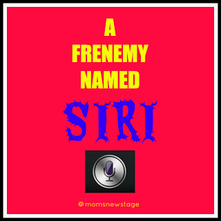 A Frenemy Named Siri by Mom's New Stage