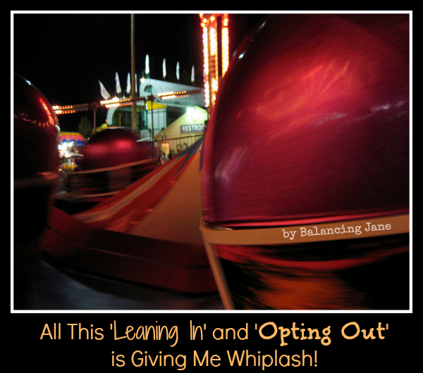 All This 'Leaning In' and 'Opting Out' is Giving Me Whiplash! by Balancing Jane