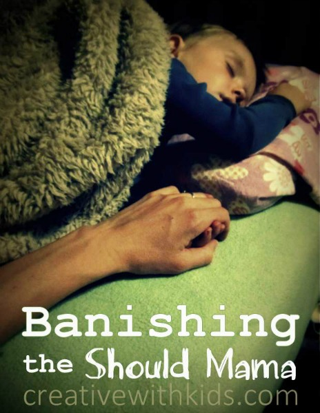 Banishing The Should Mama by Creative With Kids