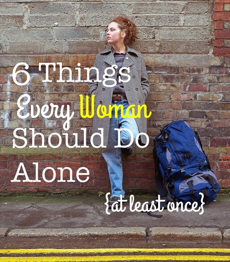 6 Things Every Woman Should Do Alone by Kludgy Mom