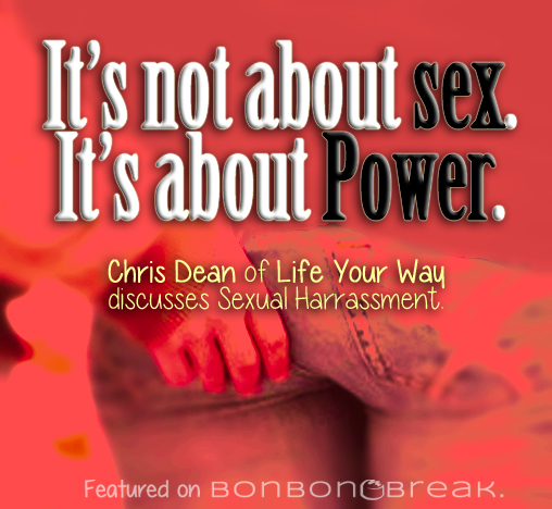 It's Not about Sex, It's about Power by Chris Dean of Life Your Way!