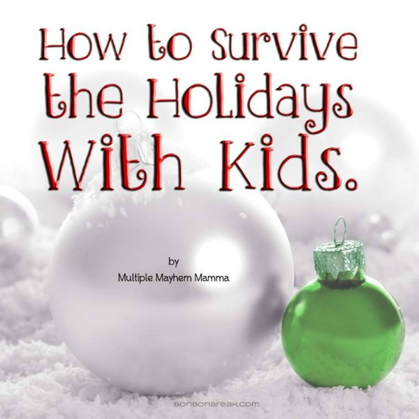 How To Survive The Holidays With Kids: 5 Tips from Multiple Mayhem Mamma 5 tips for surviving Christmas Multiple Mayhem Mamma