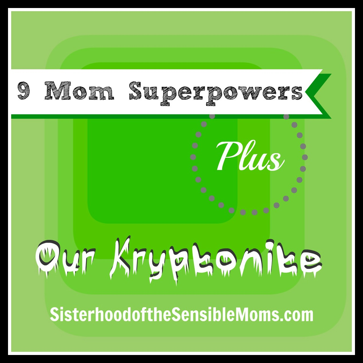 9 Mom Superpowers Plus Our Kryptonite by Sisterhood of the Sensible Moms