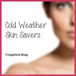 Cold Weather Skin Savers by Frugalist blog