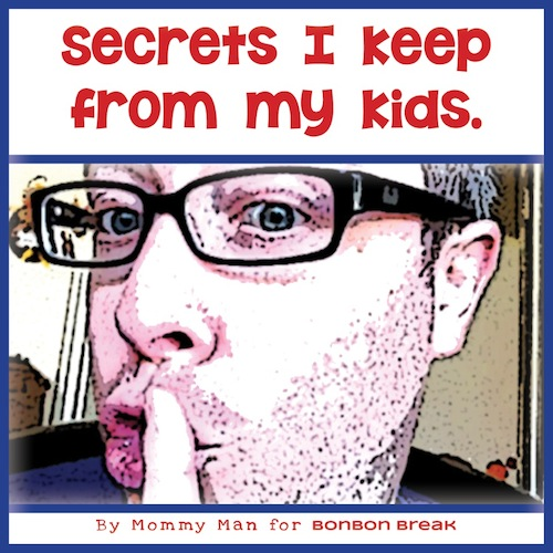 5 More Secrets I Keep From My Kids by Mommy Man: Adventures of a Gay Superdad