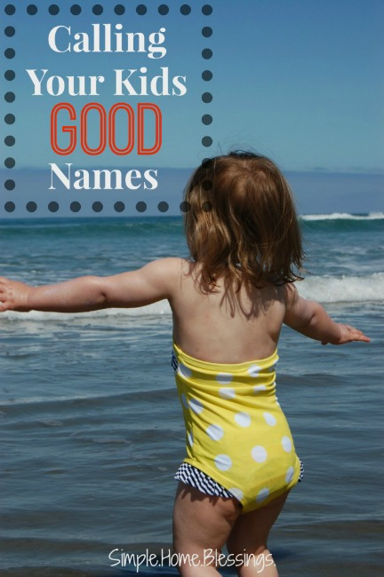 The Power of Calling Your  Kids (Good) Names by Simple.Home.Blessings.