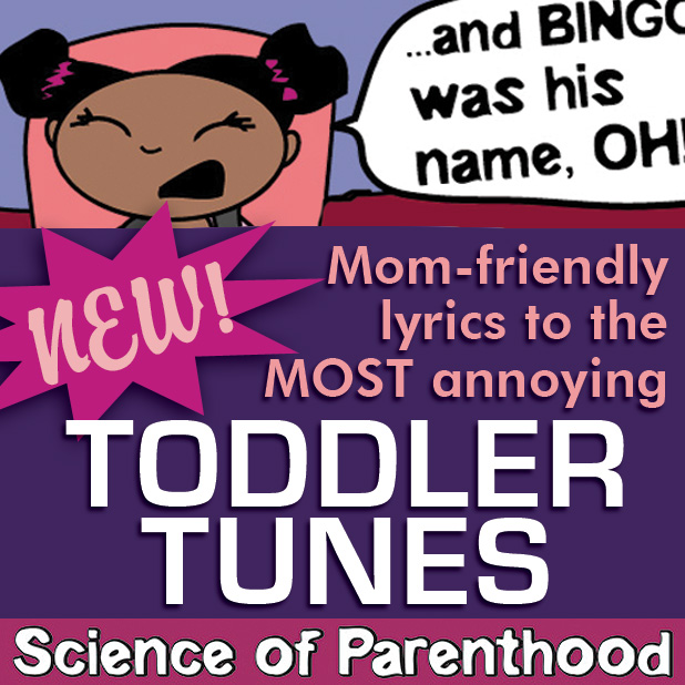 New Lyrics to the MOST Annoying Toddler Tunes by Science of Parenthood