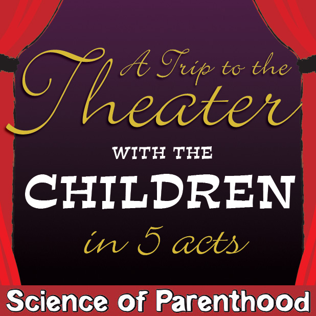 A Trip to the Theatre with the Children in 5 Acts by Science of Parenthood
