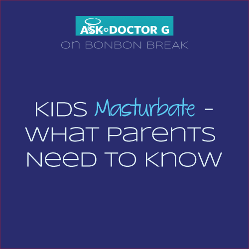 ASK Dr G Masturbation and Kids