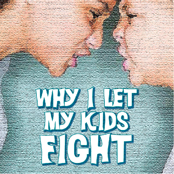 Why I Let My Kids Fight
