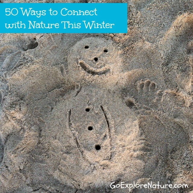 50 Ways to Connect with Nature this Winter (With or Without Snow) by Go Explore Nature