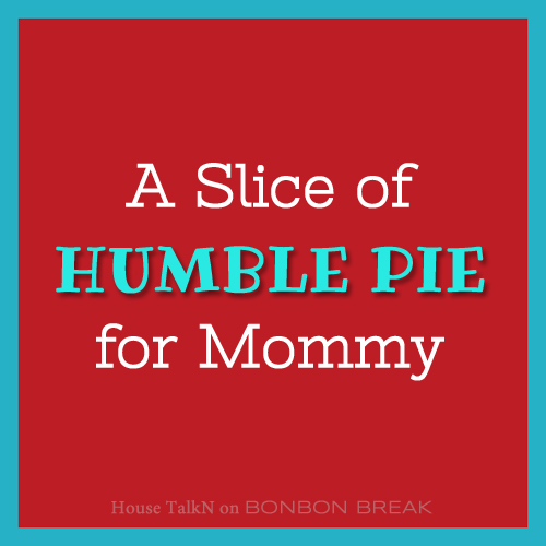 A Slice of Humble Pie for Mommy