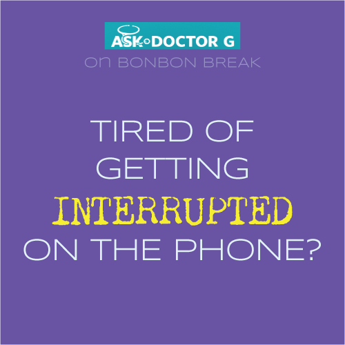 ASK DR. G: Tired of Getting Interrupted on the Phone?
