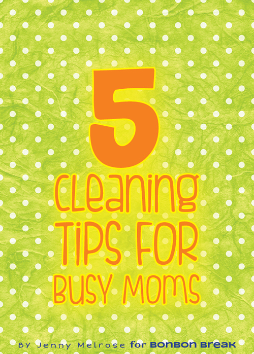 5 Cleaning Tips for Busy Moms by Jenny Melrose