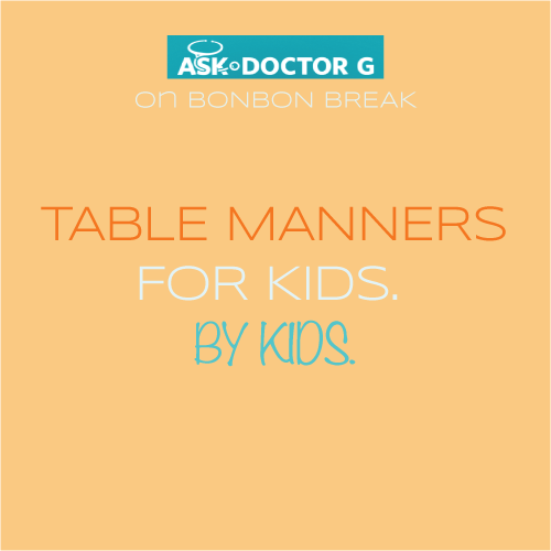 Ask Dr G: Table Manners for Kids by Kids