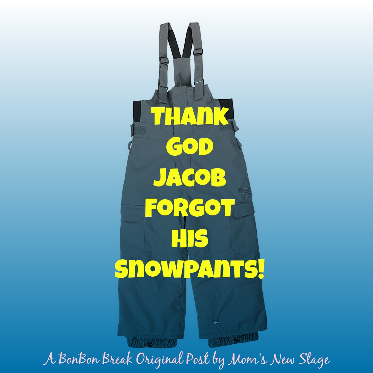 Thank God Jacob Forgot His Snowpants by Mom's New Stage