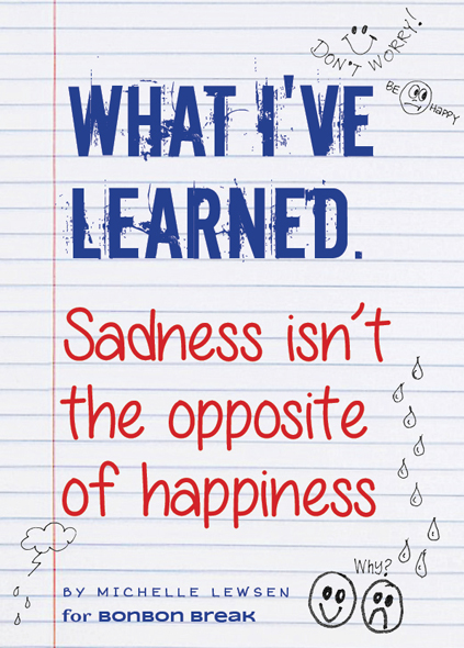 What Ive learned sadness isn't the opposite of happiness by Michelle Lewsen