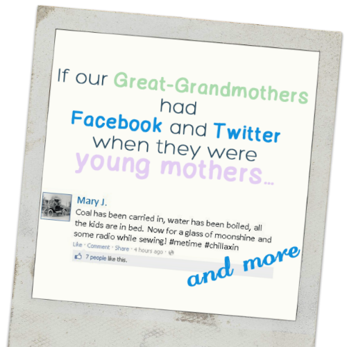 If Our Great-Grandmothers Had Facebook and Twitter by kristenlynnwrites