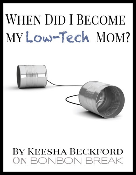 When Did I Become My Low Tech Mom by Keesha Beckford of Mom's New Stage