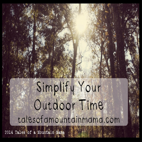 Simplify Your Outdoor Time by Tales of a Mountain Mama