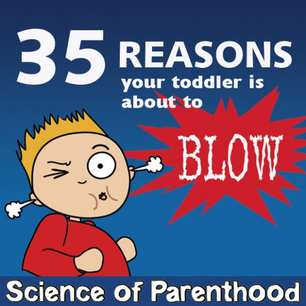 ScienceofParenthood.com - 35 Reason Your Toddler is About to BLOW