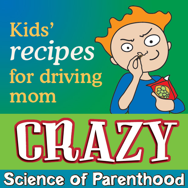 """Recipes"" for Driving Mom Crazy by Science of Parenthood"