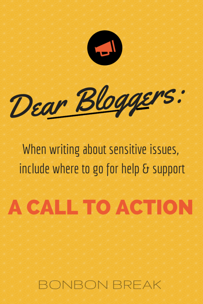 Dear Bloggers, Please let your readers know where to go for help and support