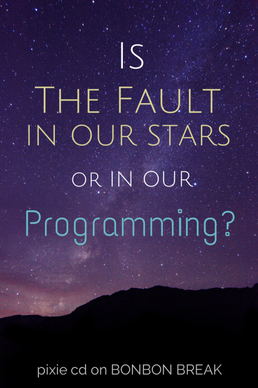 Is the Fault in Our Stars or Our Programming?