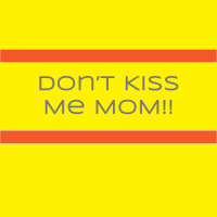 """Have you heard """"Don't kiss me mom!"""" from your kids?"""