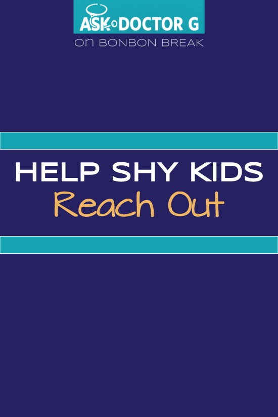 ASK DR. G: Help Shy Kids Reach Out
