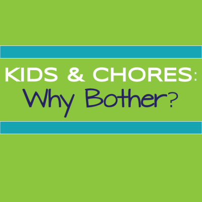 ASK DR. G: Kids and Chores – Why Bother?