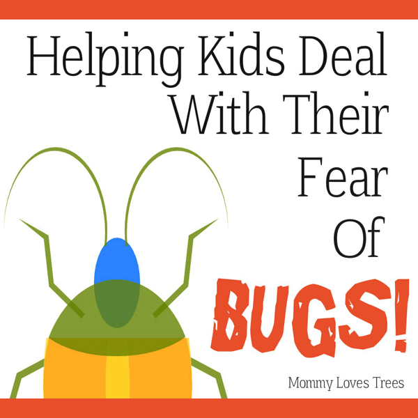 Helping Kids Deal with their Fear of Bugs by Mommy Loves Trees