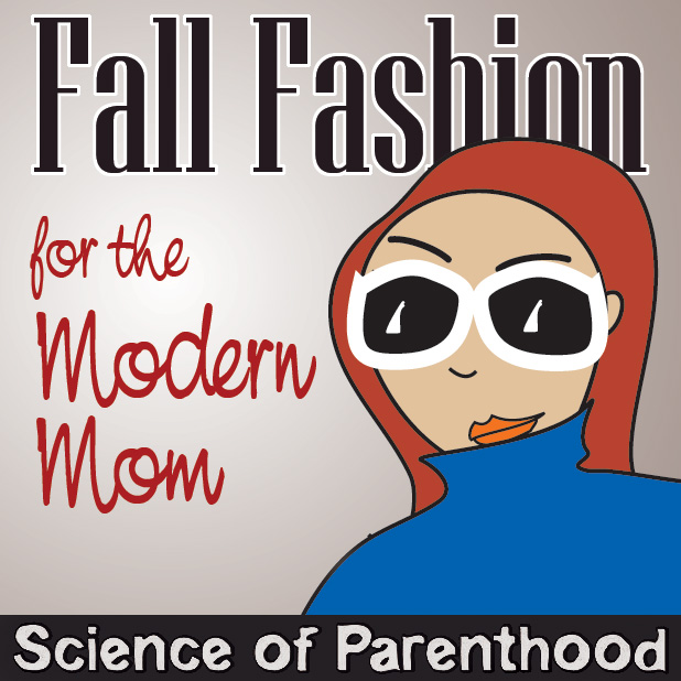 Fall Fashion for the Modern Mom! by Science of Parenthood
