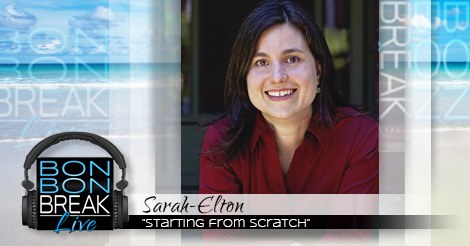 "BonBon Break LIVE featuring Sarah Elton, author of ""Starting from Scratch"""