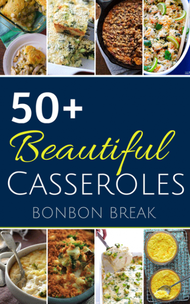 50+ beautiful casseroles to fill your weekly menu and your family's bellies.