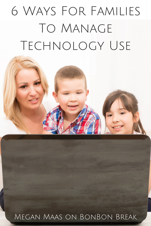 6 Ways For Families to Manage Technology Use - how to reduce internet use