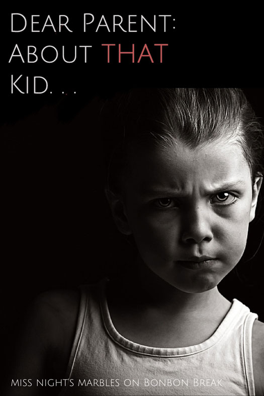 Dear Parent: About THAT Kid...a powerful piece sharing the secrets that every teacher knows
