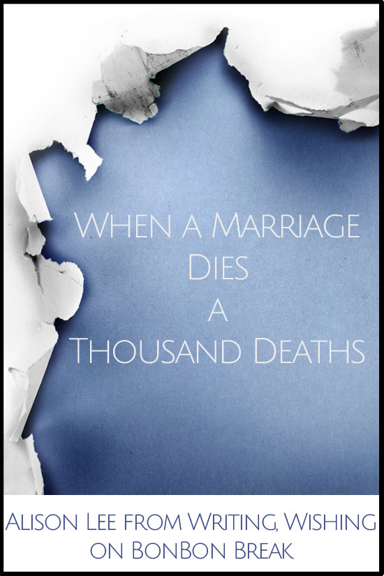When a Marriage Dies a Thousand Deaths by Alison Lee of Writing, Wishing