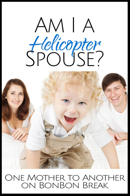 Have I Become a Helicopter Spouse?