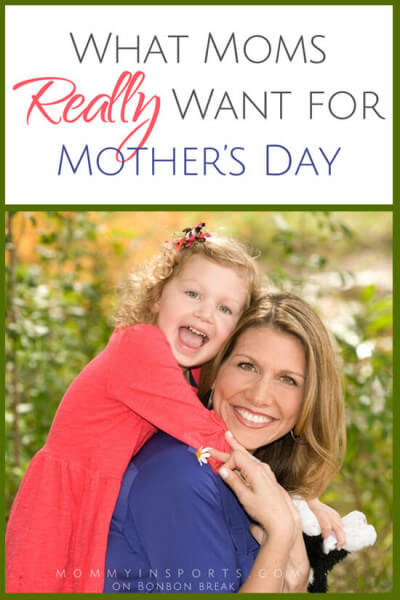 What Moms REALLY want for Mother's Day...what do YOU want?