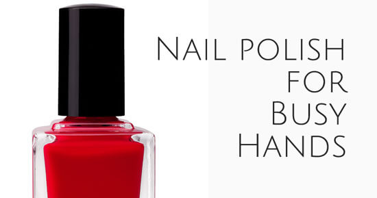 nail polish for busy hands
