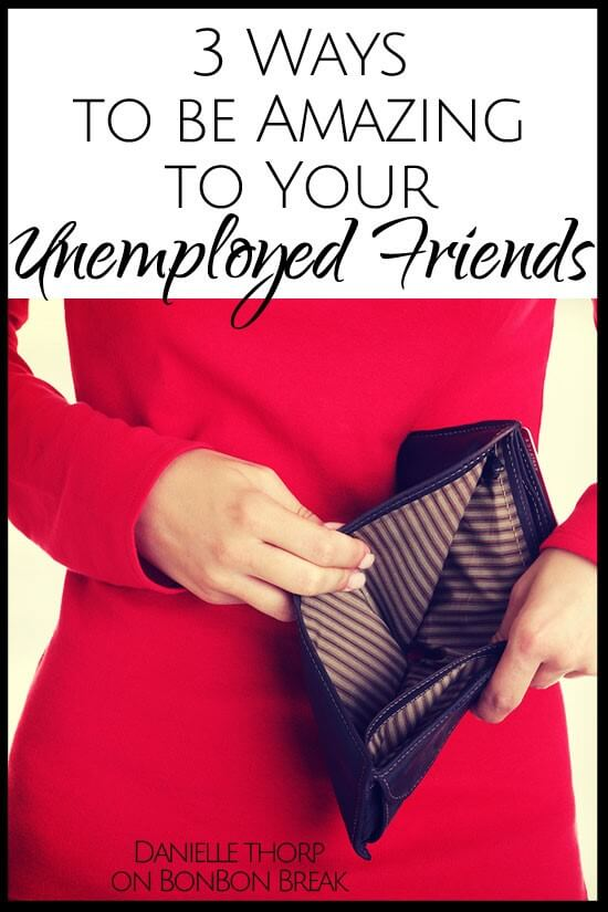 Do you have unemployed friends? Here are 3 ways to help them through this difficult time.